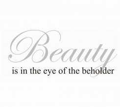 Väggtext - Beauty is in the eye of the beholder
