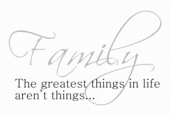 Väggtext - Family - The greatest things in life aren't things...