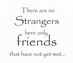 There are no strangers...