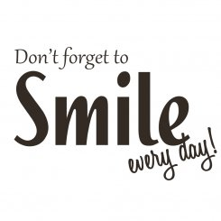 Don't forget to Smile every day
